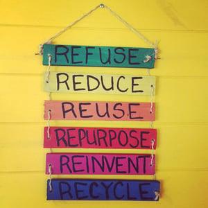 Refuse, reduce, reuse, repurpose, reinvent, recycle