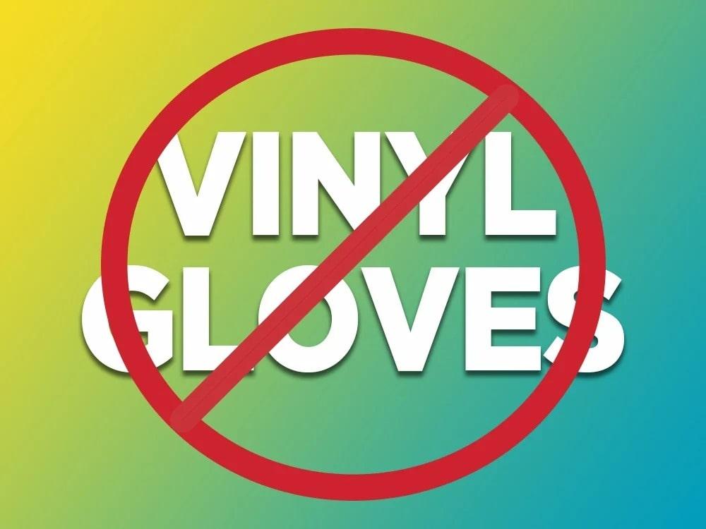 No Vinyl Gloves