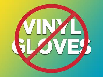 No Vinyl Gloves