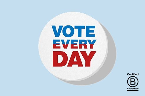 Vote Every Day Button B Corp