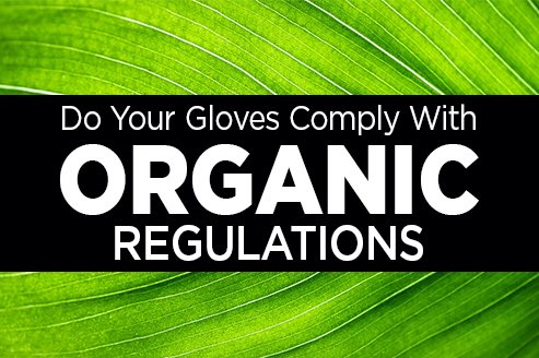 Do Your Gloves Comply with USDA Organic Regulations?